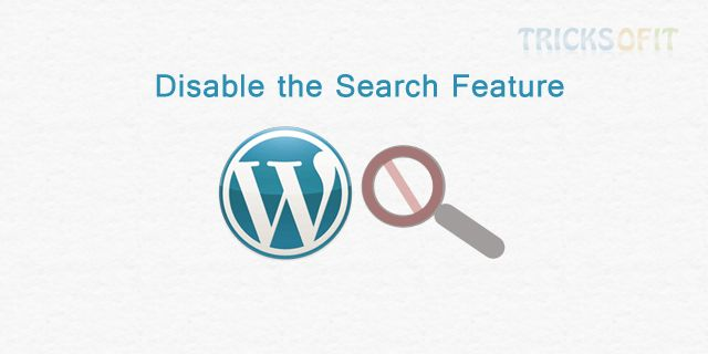 http://www.tricksofit.com/2014/10/disable-the-search-feature-in-wordpress