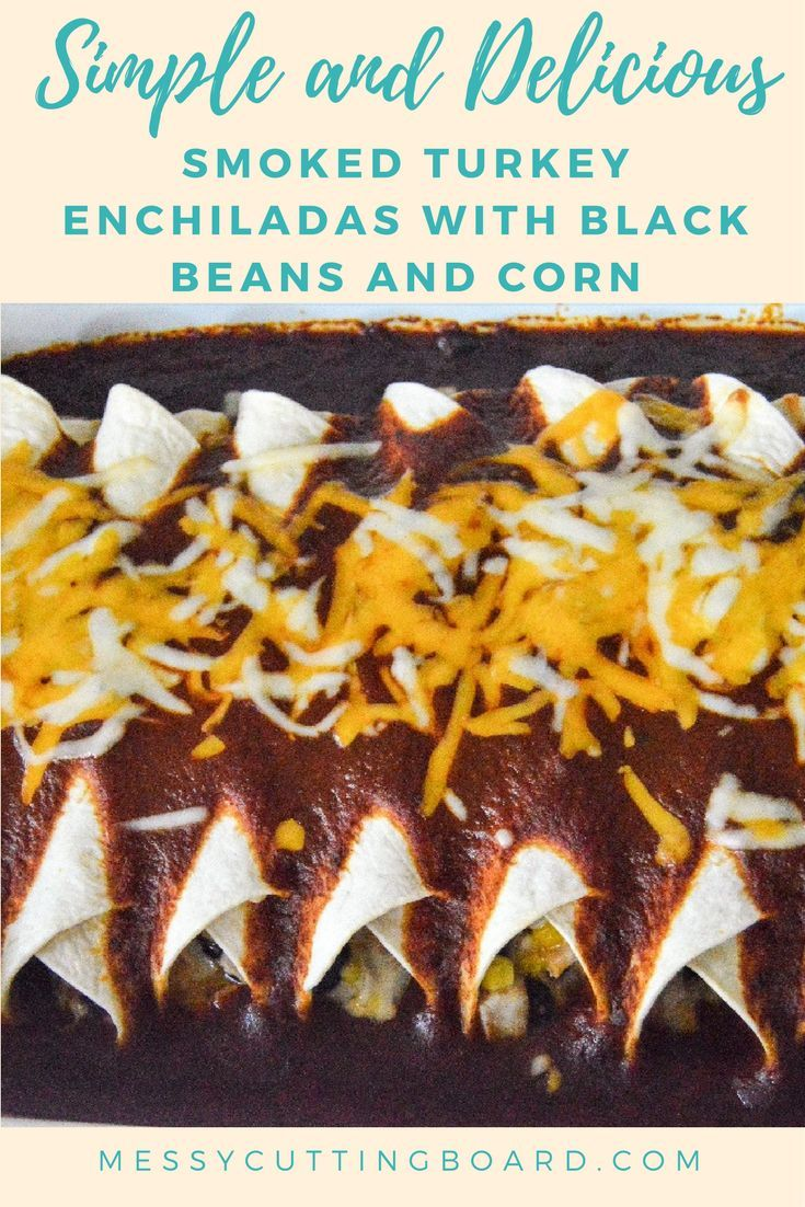 Save time and money by transforming those leftovers in your fridge into a completely new dish.  These Smoked Turkey Enchiladas with Black Beans and Corn are a family favorite!! And they don't even realize they are eating leftovers!!!! Weeknight Recipes | Lunch Recipes | Dinner Recipes | Sunday Dinner | Weeknight Meals | Leftover recipe | Spicy Recipes - Messy Cutting Board