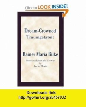 Dream-Crowned (9781608010417) Rainer Maria Rilke, Lorne Mook , ISBN-10: 1608010414  , ISBN-13: 978-1608010417 ,  , tutorials , pdf , ebook , torrent , downloads , rapidshare , filesonic , hotfile , megaupload , fileserve