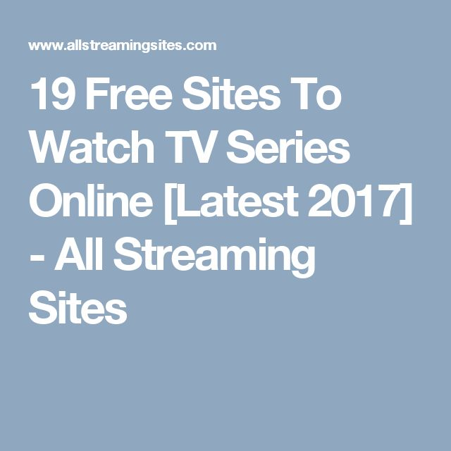 19 Free Sites To Watch TV Series Online [Latest 2017] - All Streaming Sites
