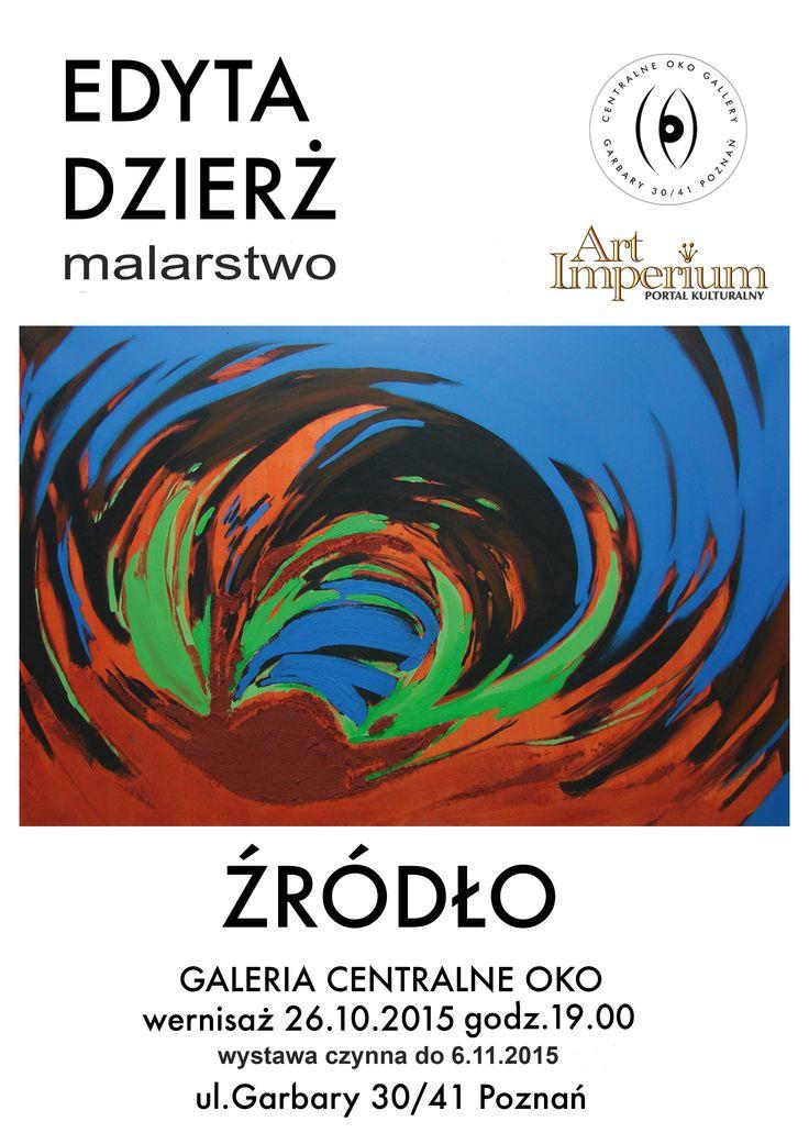 EDYTA DZIERŻ - ŹRÓDŁO | wystawa malarstwa. Galeria CENTRALNE OKO | Poznań | ul. Garbary 30/41 wernisaż | 26.10.2015 godz. 18:00. Wystawa czynna 26.10 – 06.11.2015 r. http://artimperium.pl/wiadomosci/pokaz/670,edyta-dzierz-zrodlo-wystawa-malarstwa#.VirG5n7hDIU