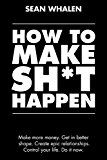 How to Make Sht Happen: Make more money get in better shape create epic relationships and control your life! by Sean Whalen (Author) Andy Frisella (Foreword) #Kindle US #NewRelease #Nonfiction #eBook #ad