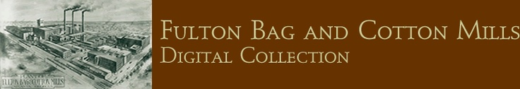 Fulton Bag and Cotton Mill Digital Collection
