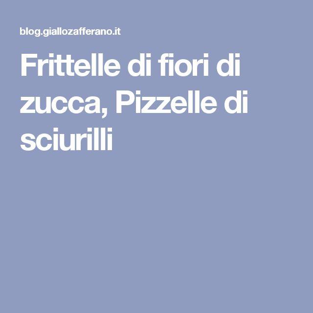 Frittelle di fiori di zucca, Pizzelle di sciurilli