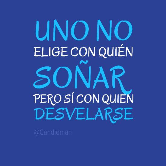 """""""Uno no elige con quién soñar, pero sí con quien #Desvelarse"""". #Citas #Frases @candidman"""