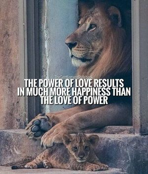 Love is the most powerful force in the world. Everything can be accomplished through love. But when you seek power without love you can easily end up alone and powerless.