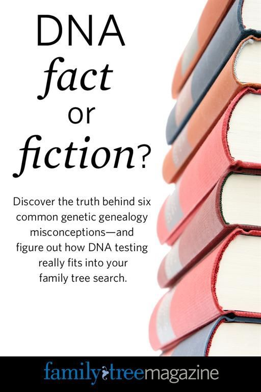 DNA Fact or Fiction? Learn about the 6 common genetic genealogy misconceptions. Get to know your family tree on http://FamilyTreeMagazine.com