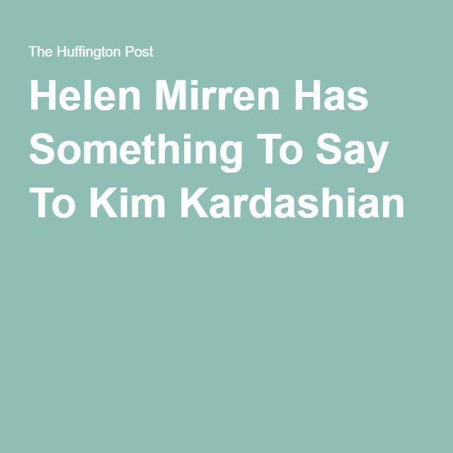 Helen Mirren Has Something To Say To Kim Kardashian