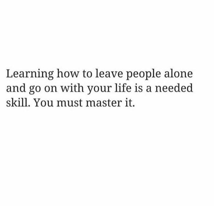 It would be best if some people would learn to do this and put that energy into improving their life instead of making everybody else around them miserable.