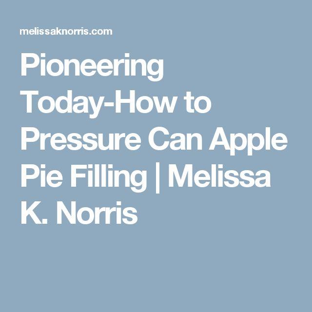 Pioneering Today-How to Pressure Can Apple Pie Filling | Melissa K. Norris
