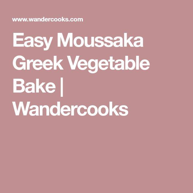 Easy Moussaka Greek Vegetable Bake   Wandercooks