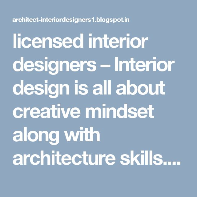 licensed interior designers – Interior design is all about creative mindset along with architecture skills. It may or may not be governed by the degree and licenses. But if you are looking for licensed interior designers, it is best to liaison or outsource your work to a big reputed architectural  firm.
