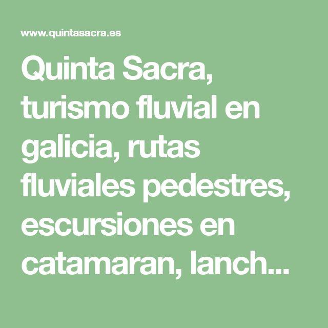 Quinta Sacra, turismo fluvial en galicia, rutas fluviales pedestres, escursiones en catamaran, lancha neumatica por el rio miño aventura en la Ribeira Sacra