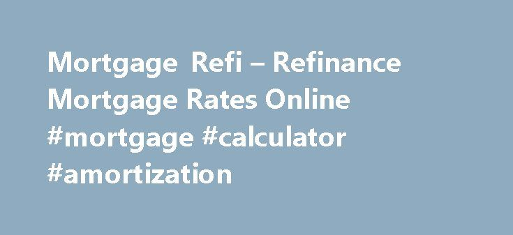 Mortgage Refi – Refinance Mortgage Rates Online #mortgage #calculator #amortization http://mortgage.nef2.com/mortgage-refi-refinance-mortgage-rates-online-mortgage-calculator-amortization/  #mortgage refi # Mortgage refi You may ask: what is the use of a mortgage calculator? The mortgage calculator will help you plan the amount you will pay over the life of the loan. In addition, refinancing fixed rate on a large number of buyers will buy as many variable rate mortgages, but eventually even…