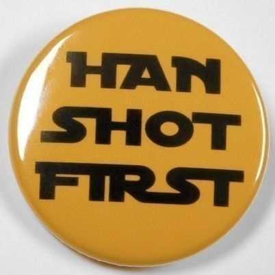 Han Shot First  Button Pinback Badge 1 1/2 inch by theangryrobot, $1.50