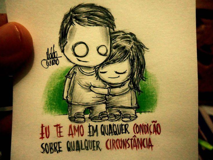 Eu te amo em qualquer condição, sobre qualquer circunstância.