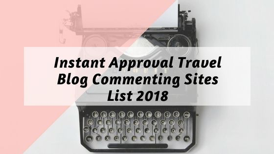 Instant Approval Dofollow Blog Commenting Sites list 2018 || Travel
