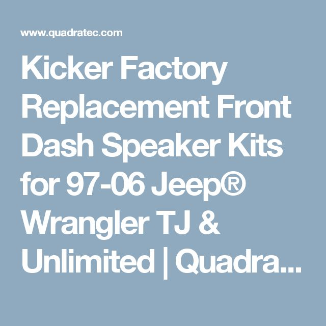 Kicker Factory Replacement Front Dash Speaker Kits for 97-06 Jeep® Wrangler TJ & Unlimited | Quadratec
