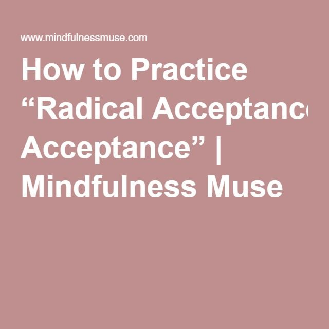 "How to Practice ""Radical Acceptance"" 