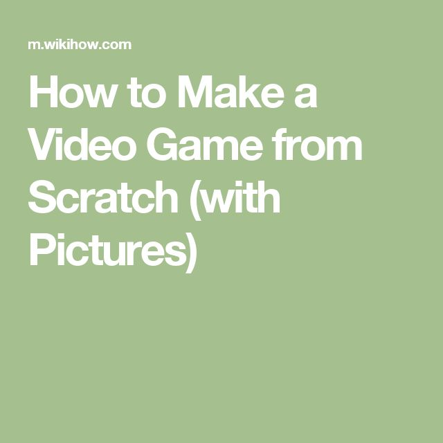 How to Make a Video Game from Scratch (with Pictures)