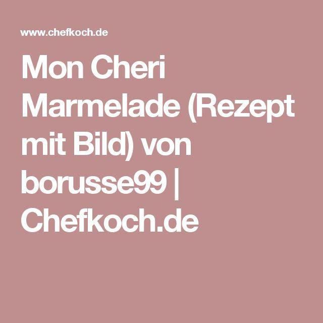 Mon Cheri Marmelade (Rezept mit Bild) von borusse99 | Chefkoch.de