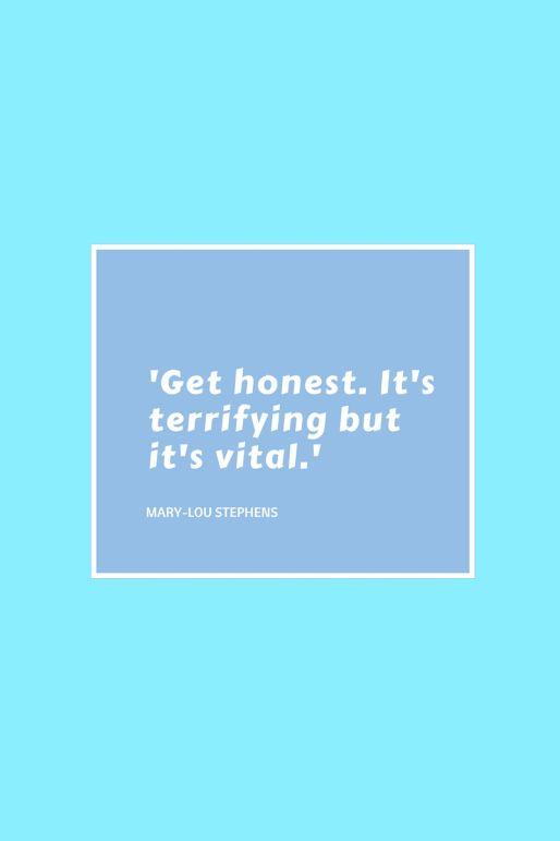 'Get honest. It's terrifying but it's vital.' (2)