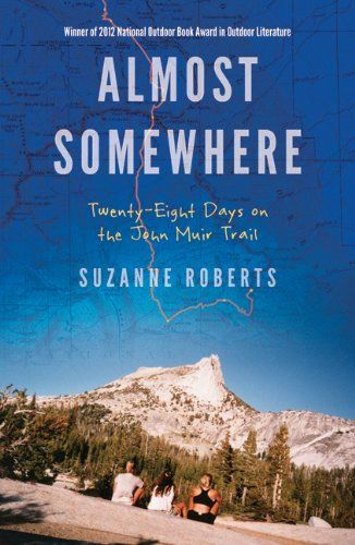 Almost Somewhere: Twenty-Eight Days on the John Muir Trail (Outdoor Lives) by Suzanne Roberts
