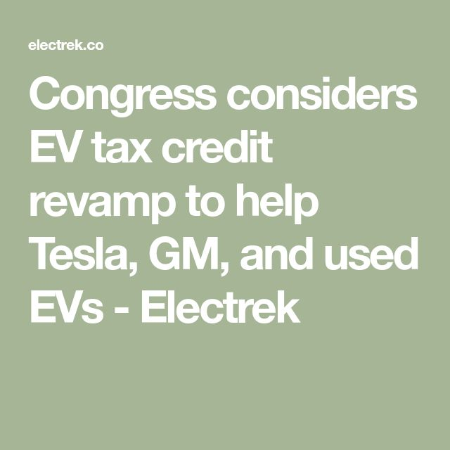 Model 3 for $33,000? Congress considers EV tax credit ...