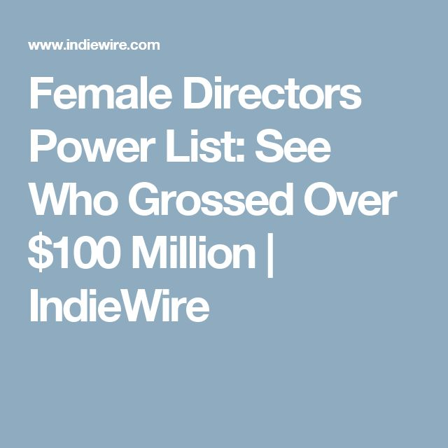 Female Directors Power List: See Who Grossed Over $100 Million | IndieWire