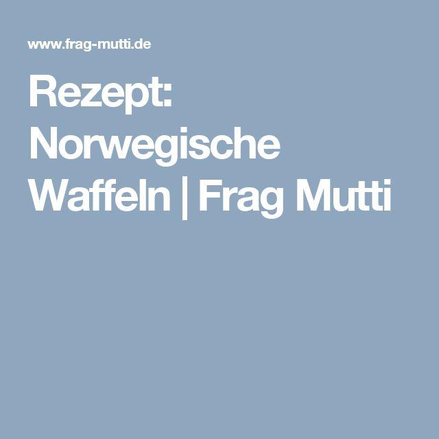 Rezept: Norwegische Waffeln | Frag Mutti
