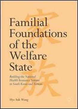 Familial Foundations Of The Welfare State: Building The National Health Insurance Systems In South Korea And Taiwan free ebook