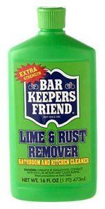 Bar Keepers Friend Lime & Rust Remover: 16 OZ by Lime-Rust. $9.89. Bar Keepers Friend Lime & Rust Remover quickly and easily dissolves lime, scale, soap scum, rust, and other hard-water deposits without scrubbing or scratching. Perfect for cleaning fiberglass surfaces, sinks, toilet bowls, tubs, shower doors, tile, chromium fixtures, stainless steel and glass. The non-phosphate formula is also good for the environment. 16 FL OZ (473mL)