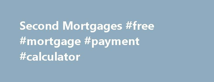 """Second Mortgages #free #mortgage #payment #calculator http://mortgages.remmont.com/second-mortgages-free-mortgage-payment-calculator/  #second mortgages # Second Mortgages When you hear the term """"second mortgage, """" a negative connotation may come to mind. You may be thinking, Why would I need a second mortgage? I'm not in financial distress! Well, times have changed, … Continue reading →"""