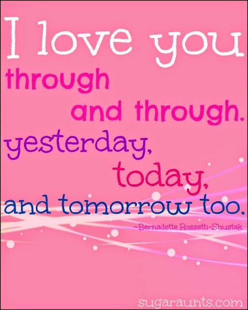 I love you through and through, yesterday, today, and tomorrow too
