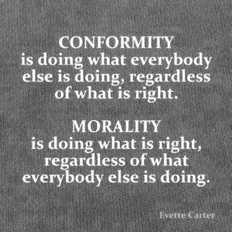 human morality vs conformity Define morality: a moral discourse conformity to ideals of right human conduct admitted the expediency of the law but questioned its morality 4: moral conduct.