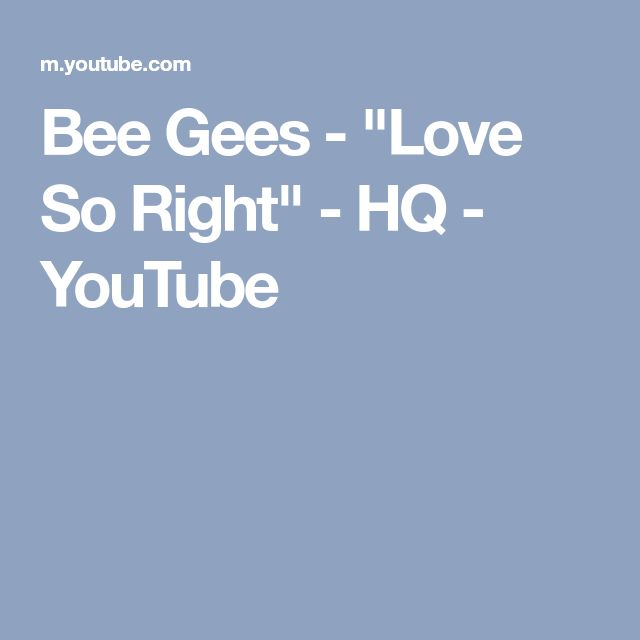 """Bee Gees - """"Love So Right"""" - HQ - YouTube"""