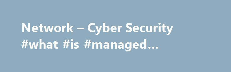 Network – Cyber Security #what #is #managed #internet #service http://los-angeles.remmont.com/network-cyber-security-what-is-managed-internet-service/  Personal Wireless Service, devices and accessories. Internet, Phone, and TV FiOS service for the home. Business Enterprise Technology Wireless Solutions Solutions and services for organizations with 500 or more employees. Business Wireless Phones and Solutions Devices, plans and wireless services for organizations with less than 500…