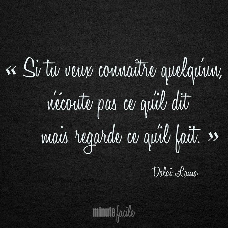 """""""Si tu veux connaître quelqu'un, n'écoute pas ce qu'il dit mais regarde ce qu'il fait"""" Dalaï Lama #Citation #QuoteOfTheDay - Minutefacile.com"""