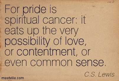 For Pride is spiritual cancer: it eats up the very possibility of love, or contentment, or even common sense. Description from erikbuys.wordpress.com. I searched for this on bing.com/images