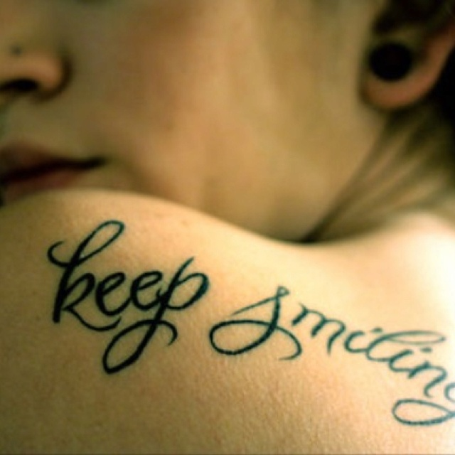 Keep smiling: The Scripts, Tattoo Ideas, Quotes Tattoo, Keep Smile, Tattoo Fonts, Tattoo Patterns, A Tattoo, Shoulder Tattoo, Design Tattoo