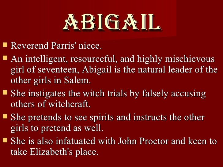 character of abigail williams Abigail williams in the crucible the character i dislike the most is abigail williams because she is portrayed to have no morals, very deceitful, and is a liar.