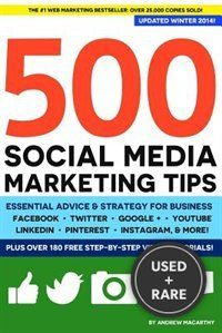 500 Social Media Marketing Tips: Essential Advice, Hints and Strategy for Business: Facebook, Twitter, Pinterest, Google+, Youtube, Instagra...