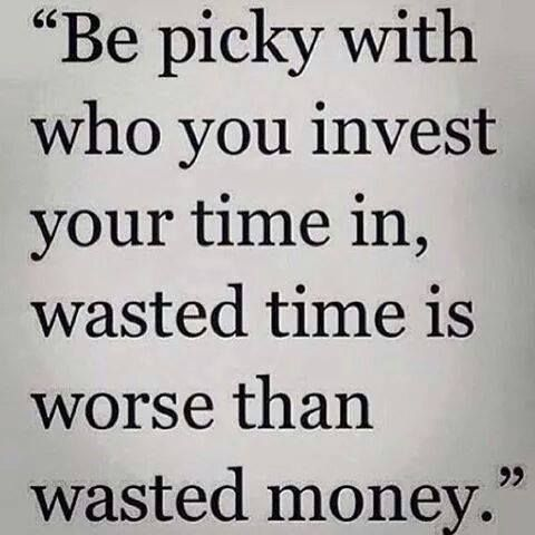 Wasted time is worse than wasted money..