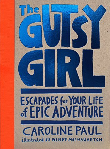 The Gutsy Girl: Escapades for Your Life of Epic Adventure by Caroline Paul #Books