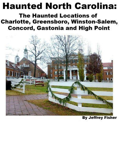 Haunted North Carolina: The Haunted Locations of Charlotte, Greensboro, Winston-Salem, Concord, Gastonia and High Point by Jeffrey Fisher. $2.99. 21 pages