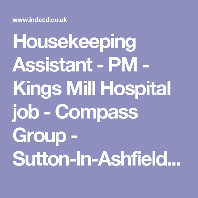 Housekeeping Assistant - PM - Kings Mill Hospital job - Compass Group - Sutton-In-Ashfield NG17 | Indeed.co.uk