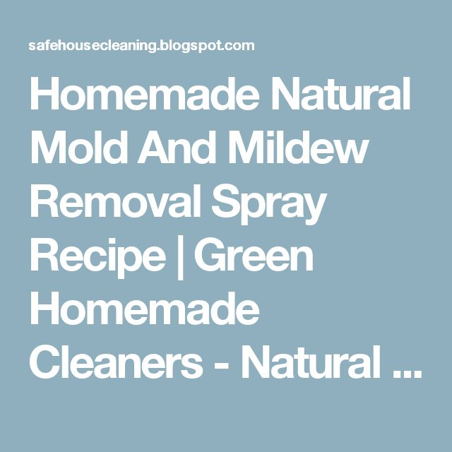 Homemade Natural Mold And Mildew Removal Spray Recipe | Green Homemade Cleaners - Natural House Cleaning