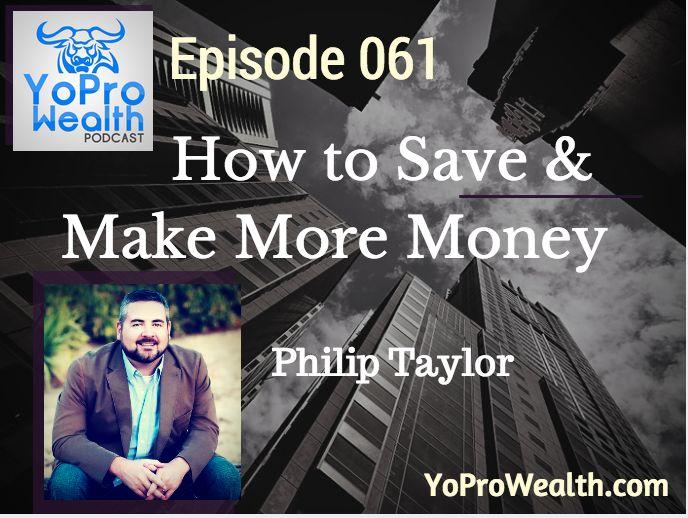 061: How to Save & Make More Money – Philip Taylor #wealth #money #entrepreneurship #investing #career #yopro #yoprowealth
