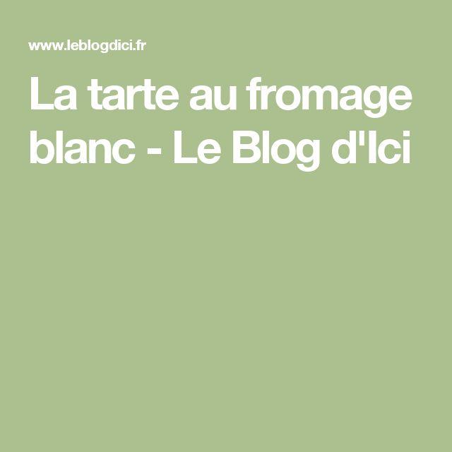 La tarte au fromage blanc - Le Blog d'Ici