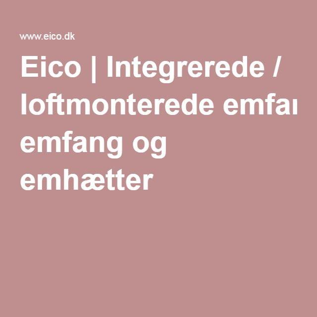 Eico | Integrerede / loftmonterede emfang og emhætter